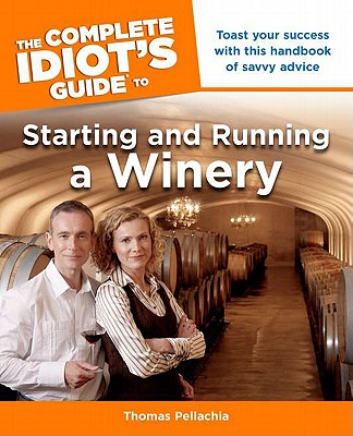 The Complete Idiot's Guide to Starting and Running a Winery By Pellechia, Thomas